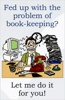 Fed up with the problem of book-keeping? Let me do it for you!